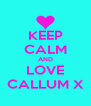 KEEP CALM AND LOVE CALLUM X - Personalised Poster A4 size