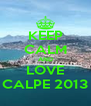 KEEP CALM AND LOVE CALPE 2013 - Personalised Poster A4 size