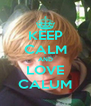 KEEP CALM AND LOVE CALUM - Personalised Poster A4 size