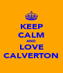 KEEP CALM AND LOVE CALVERTON - Personalised Poster A4 size