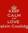 KEEP CALM AND LOVE  Calvin Coolidge - Personalised Poster A4 size