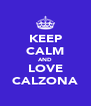 KEEP CALM AND LOVE CALZONA - Personalised Poster A4 size