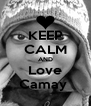 KEEP CALM AND Love Camay  - Personalised Poster A4 size