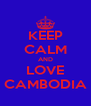 KEEP CALM AND LOVE CAMBODIA - Personalised Poster A4 size