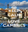 KEEP CALM AND LOVE CAMBRILS - Personalised Poster A4 size