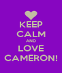 KEEP CALM AND LOVE CAMERON! - Personalised Poster A4 size