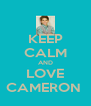 KEEP CALM AND LOVE CAMERON  - Personalised Poster A4 size