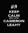 KEEP CALM AND LOVE CAMERON LEAHY - Personalised Poster A4 size