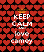 KEEP CALM AND love camey - Personalised Poster A4 size