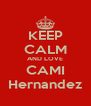 KEEP CALM AND LOVE CAMI Hernandez - Personalised Poster A4 size