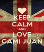KEEP CALM AND LOVE CAMI JUAN - Personalised Poster A4 size