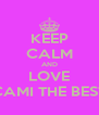 KEEP CALM AND LOVE CAMI THE BEST - Personalised Poster A4 size