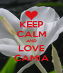 KEEP CALM AND LOVE CAMIA - Personalised Poster A4 size