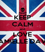 KEEP CALM and LOVE CAMIELLE DAVIS - Personalised Poster A4 size