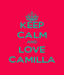 KEEP CALM AND LOVE CAMILLA - Personalised Poster A4 size