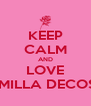 KEEP CALM AND LOVE CAMILLA DECOSTA - Personalised Poster A4 size
