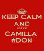 KEEP CALM AND LOVE CAMILLA   #DON  - Personalised Poster A4 size