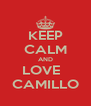 KEEP CALM AND LOVE   CAMILLO - Personalised Poster A4 size