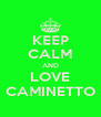KEEP CALM AND LOVE CAMINETTO - Personalised Poster A4 size