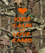 KEEP CALM AND LOVE  CAMO - Personalised Poster A4 size