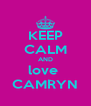 KEEP CALM AND love  CAMRYN - Personalised Poster A4 size
