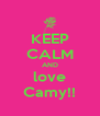 KEEP CALM AND love Camy!! - Personalised Poster A4 size