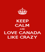 KEEP CALM AND LOVE CANADA LIKE CRAZY - Personalised Poster A4 size