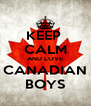 KEEP  CALM AND LOVE CANADIAN BOYS - Personalised Poster A4 size
