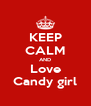 KEEP CALM AND Love Candy girl - Personalised Poster A4 size