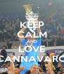KEEP CALM AND LOVE CANNAVARO - Personalised Poster A4 size