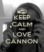 KEEP CALM AND LOVE CANNON - Personalised Poster A4 size