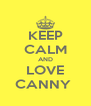 KEEP CALM AND LOVE CANNY  - Personalised Poster A4 size