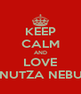 KEEP CALM AND LOVE CANUTZA NEBUNU - Personalised Poster A4 size
