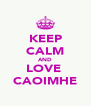 KEEP CALM AND LOVE  CAOIMHE - Personalised Poster A4 size