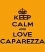 KEEP CALM AND LOVE CAPAREZZA - Personalised Poster A4 size