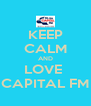 KEEP CALM AND LOVE  CAPITAL FM - Personalised Poster A4 size