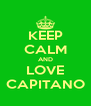 KEEP CALM AND LOVE CAPITANO - Personalised Poster A4 size