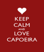 KEEP CALM AND LOVE CAPOEIRA - Personalised Poster A4 size