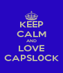 KEEP CALM AND LOVE CAPSL0CK - Personalised Poster A4 size
