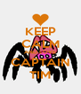 KEEP CALM AND LOVE CAPTAIN TIM - Personalised Poster A4 size