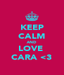 KEEP CALM AND LOVE  CARA <3 - Personalised Poster A4 size