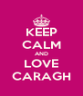 KEEP CALM AND LOVE CARAGH - Personalised Poster A4 size