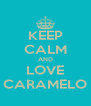 KEEP CALM AND LOVE CARAMELO - Personalised Poster A4 size
