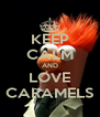 KEEP CALM AND LOVE CARAMELS - Personalised Poster A4 size