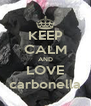 KEEP CALM AND LOVE carbonella - Personalised Poster A4 size