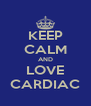 KEEP CALM AND LOVE CARDIAC - Personalised Poster A4 size