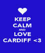 KEEP CALM AND LOVE CARDIFF <3 - Personalised Poster A4 size