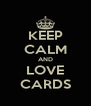 KEEP CALM AND LOVE CARDS - Personalised Poster A4 size