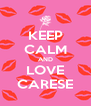 KEEP CALM AND LOVE CARESE - Personalised Poster A4 size