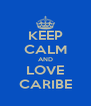 KEEP CALM AND LOVE CARIBE - Personalised Poster A4 size